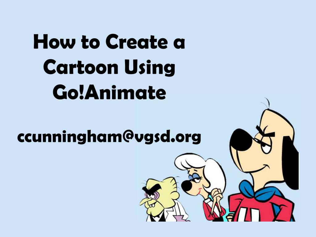 Ppt How To Create A Cartoon Using Goanimate Ccunningham At Vgsd