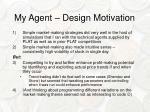 my agent design motivation
