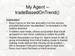 my agent tradebasedontrend1