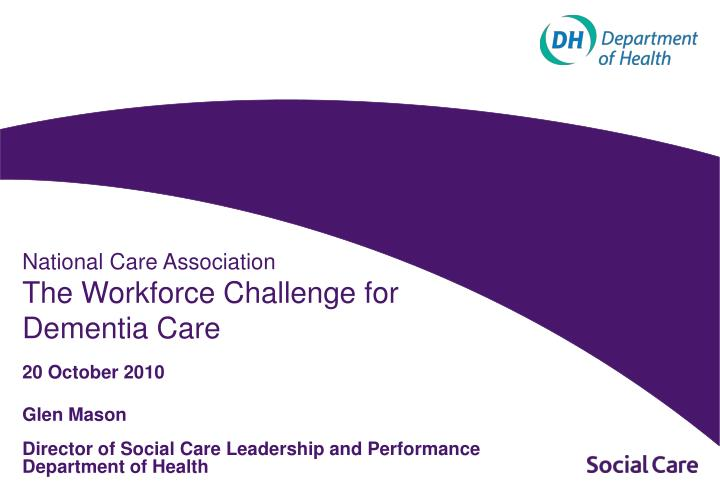 national care association the workforce challenge for dementia care 20 october 2010 n.