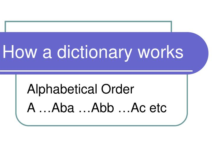 how a dictionary works n.