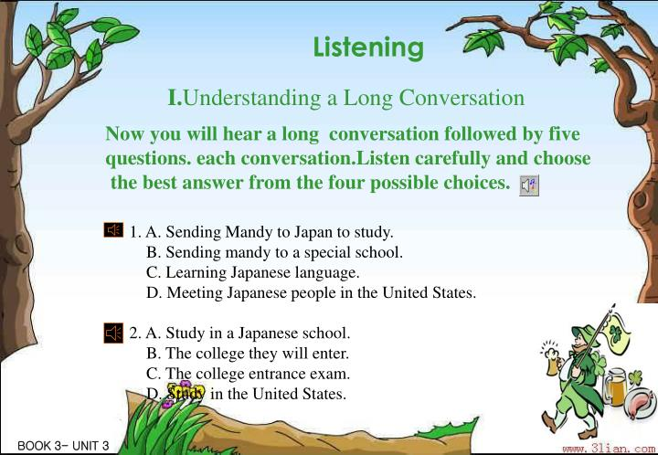 Now you will hear a long  conversation followed by five questions. each conversation.Listen carefully and choose