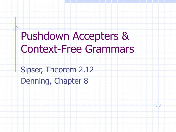 Pushdown accepters context free grammars