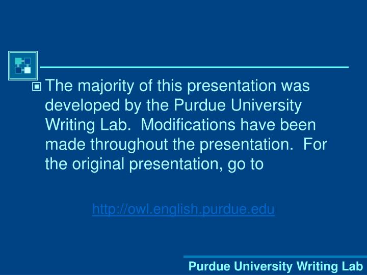The majority of this presentation was developed by the Purdue University Writing Lab.  Modifications have been made throughout the presentation.  For the original presentation, go to