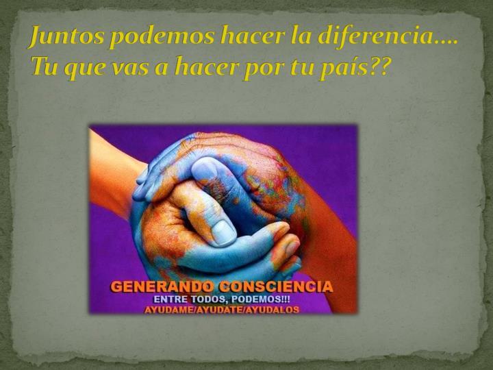 Juntos podemos hacer la diferencia….