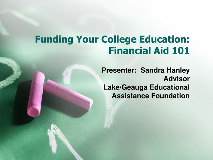 Funding your college education financial aid 101