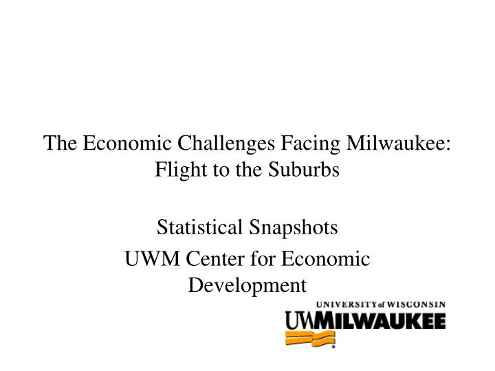 the economic challenges facing milwaukee flight to the suburbs n.