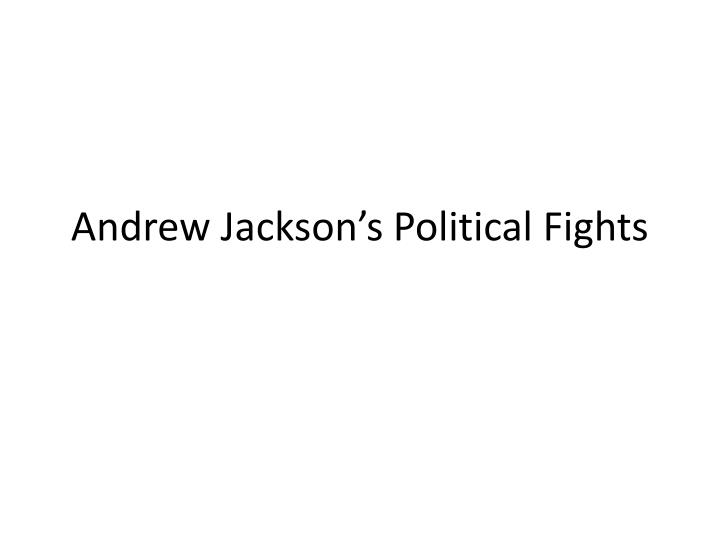Andrew Jackson's Political Fights