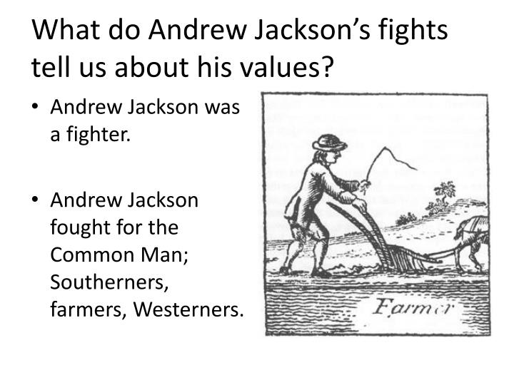 What do Andrew Jackson's fights tell us about his values?