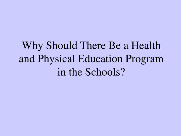 Why should there be a health and physical education program in the schools
