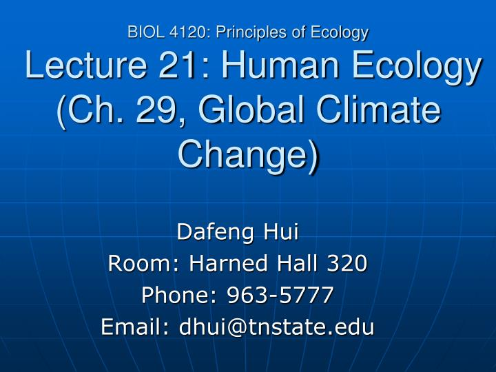 biol 4120 principles of ecology lecture 21 human ecology ch 29 global climate change n.