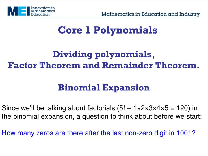 core 1 polynomials dividing polynomials factor theorem and remainder theorem binomial expansion n.