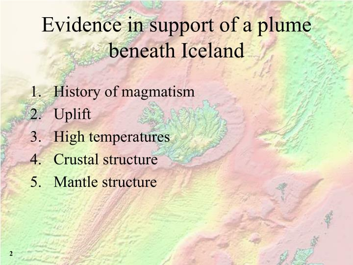 Evidence in support of a plume beneath iceland