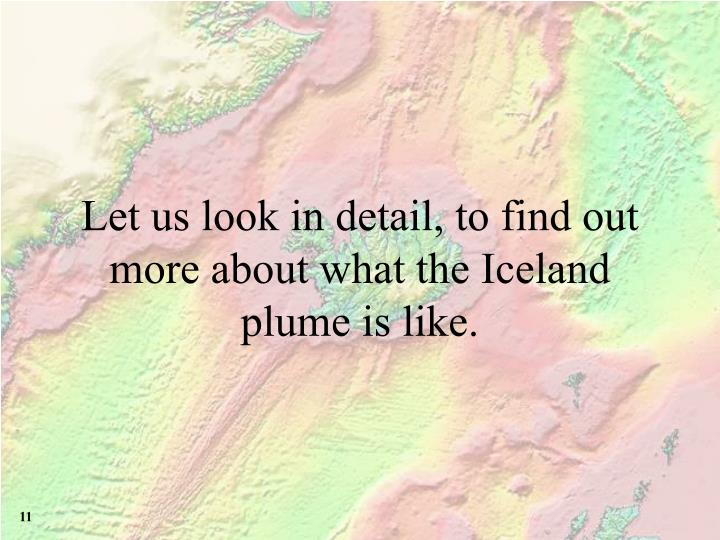 Let us look in detail, to find out more about what the Iceland plume is like.