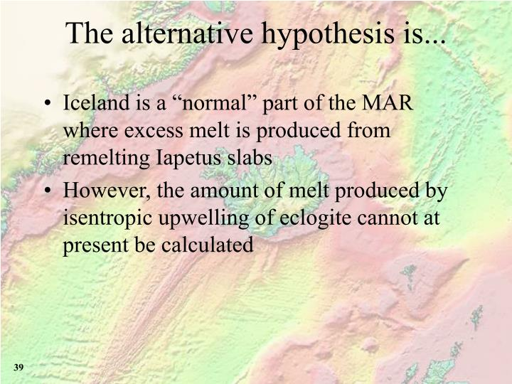 The alternative hypothesis is...