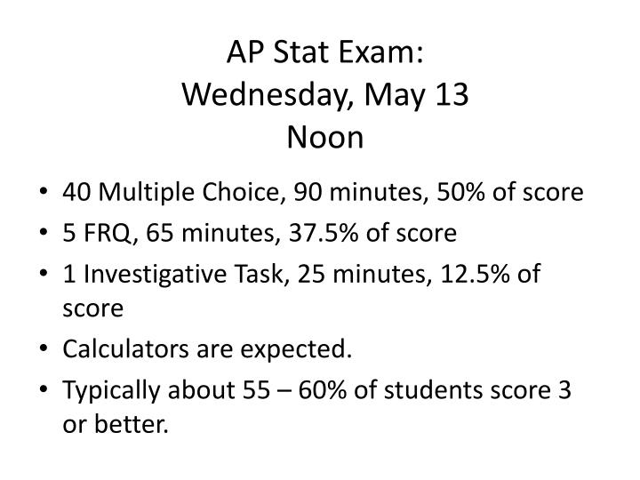 Ap stat exam wednesday may 13 noon