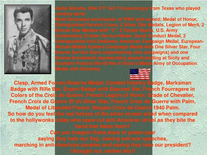 """Audie Murphy, little 5'5"""" tall 110 pound guy from Texas who played cowboy parts:"""