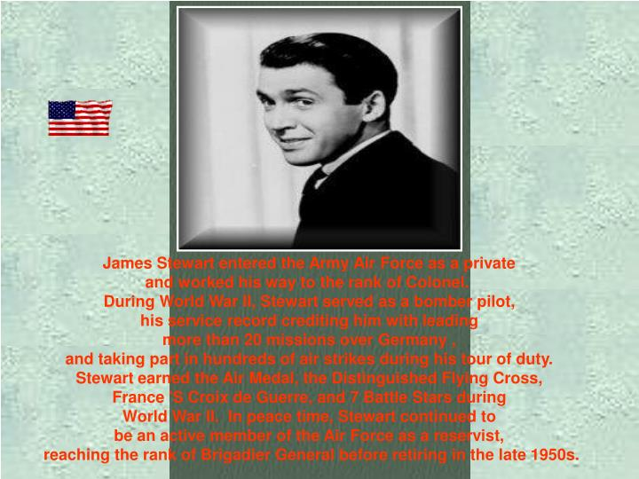 James Stewart entered the Army Air Force as a private