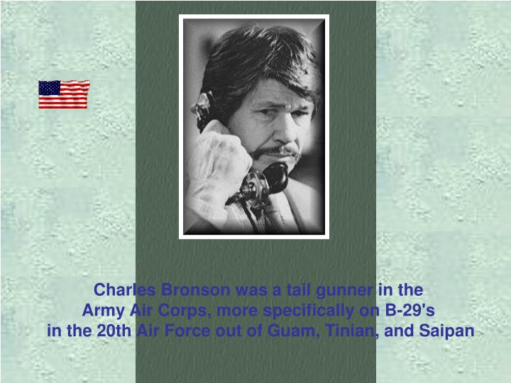 Charles Bronson was a tail gunner in the