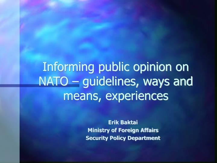 informing public opinion on nato guidelines ways and means experiences n.