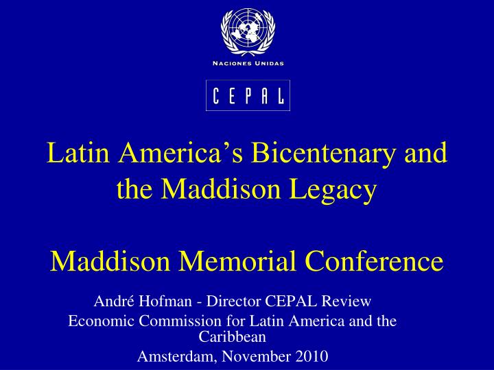 latin america s bicentenary and the maddison legacy maddison memorial conference n.