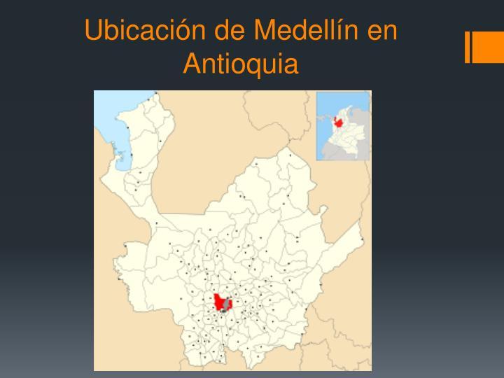 Ubicación de Medellín en Antioquia
