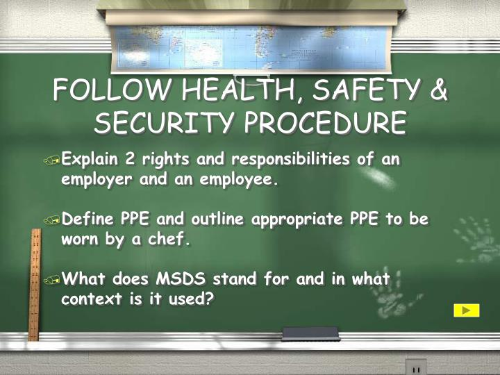 FOLLOW HEALTH, SAFETY & SECURITY PROCEDURE