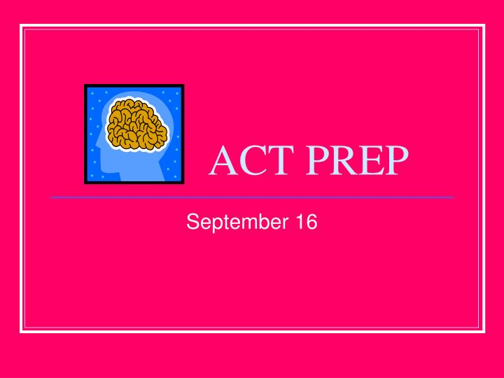 acct prep Act ® test prep course designed to raise student test scores this unparalleled act ® test preparation course readies students for all four sections of the act ® test, plus the optional writing section.