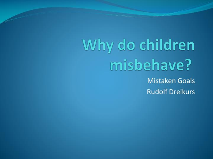rudolf dreikurss reasons for student misbehavior Rudolf dreikurs's reasons for student misbehavior require thoughtful responses topics: psychology pthe reasons for student plagiarism and ways to avoid it this.