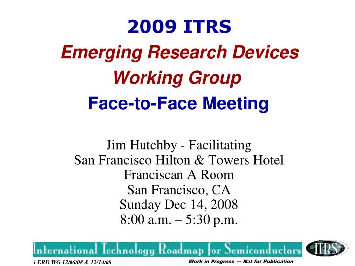 2009 itrs emerging research devices working group face to face meeting