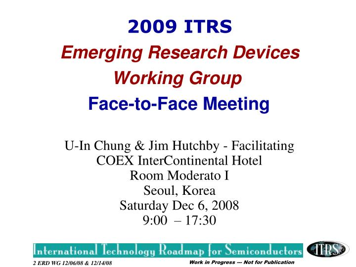 2009 itrs emerging research devices working group face to face meeting1