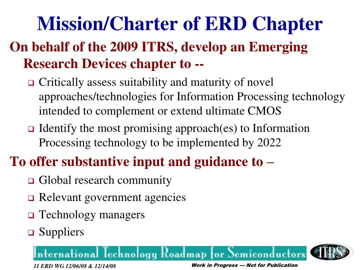 On behalf of the 2009 ITRS, develop an Emerging Research Devices chapter to --