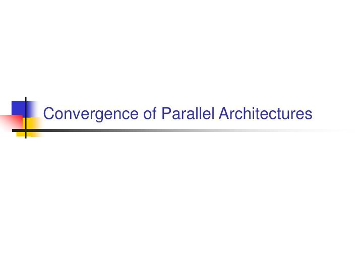 convergence of parallel architectures n.