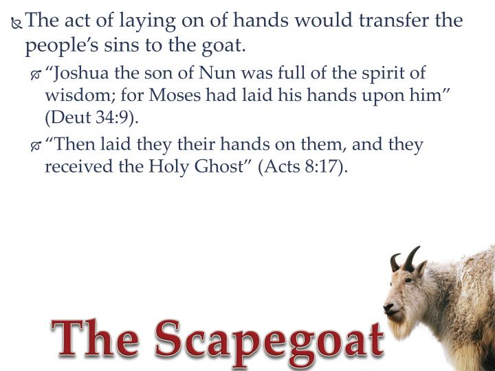 The act of laying on of hands would transfer the people's sins to the goat.