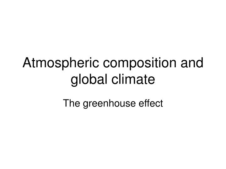 atmospheric composition and global climate n.
