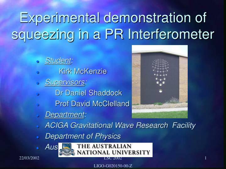 Experimental demonstration of squeezing in a PR Interferometer