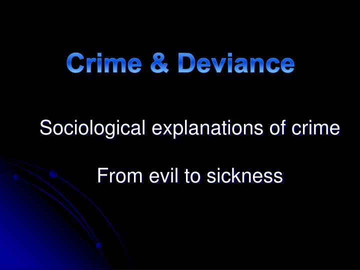 the biological psychological and sociological theories of crime and deviance Criminologists have since rejected lombroso's biological theories, with control groups not used in his this theory suggests that crime and deviance is valued.