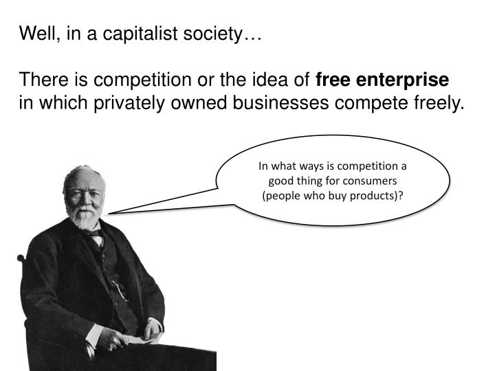 Well, in a capitalist society…