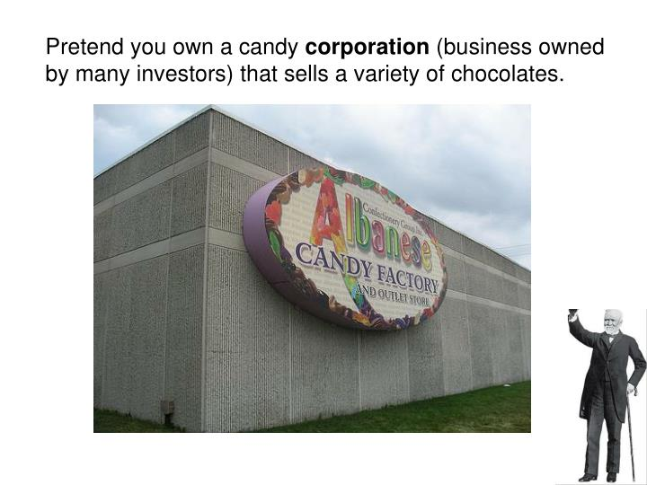 Pretend you own a candy