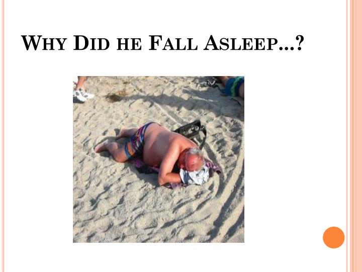 Why Did he Fall Asleep...?