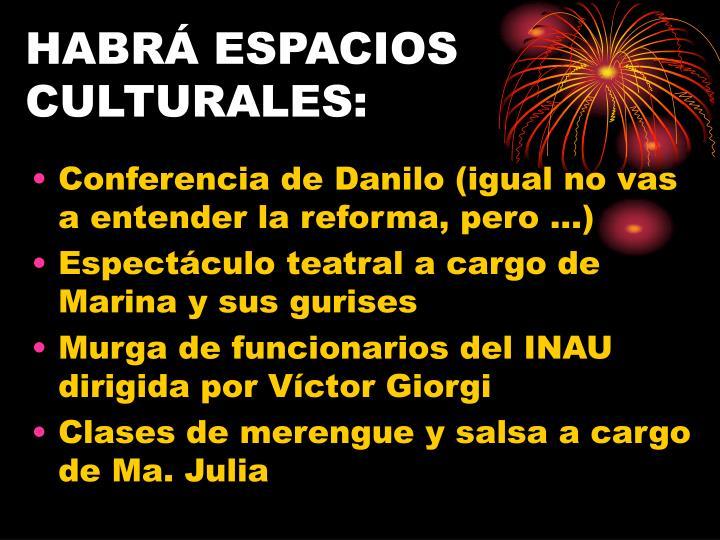 HABRÁ ESPACIOS CULTURALES: