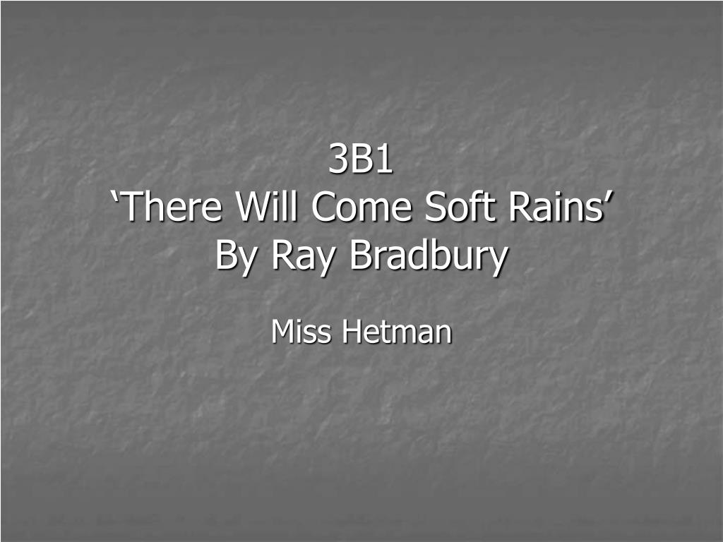 Ppt 3b1 There Will Come Soft Rains By Ray Bradbury Powerpoint