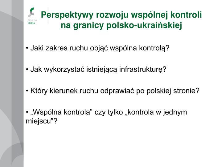 Perspektywy rozwoju wspólnej kontroli na granicy polsko-ukraińskiej