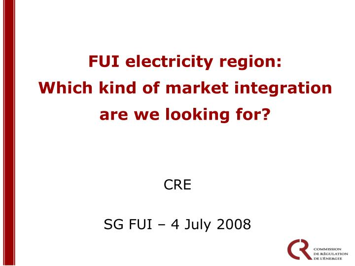 fui electricity region which kind of market integration are we looking for n.