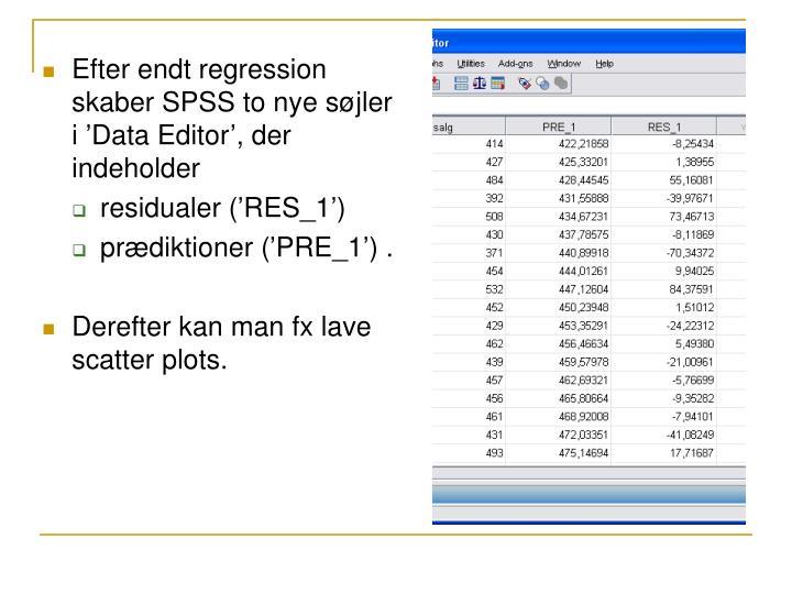 Efter endt regression skaber SPSS to nye søjler i 'Data Editor', der indeholder