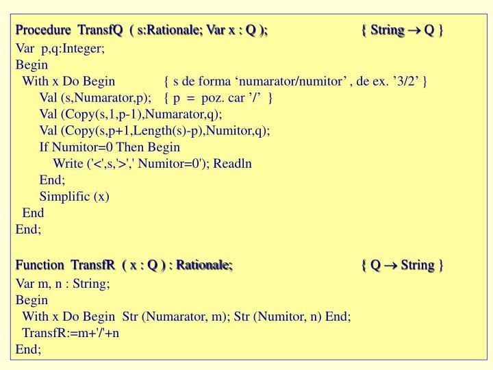 Procedure  TransfQ  ( s:Rationale; Var x : Q );{ String