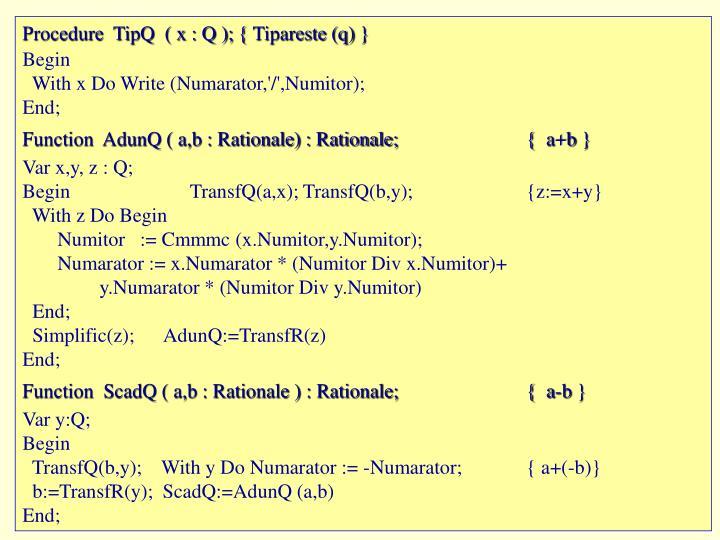 Procedure  TipQ  ( x : Q );{ Tipareste (q) }