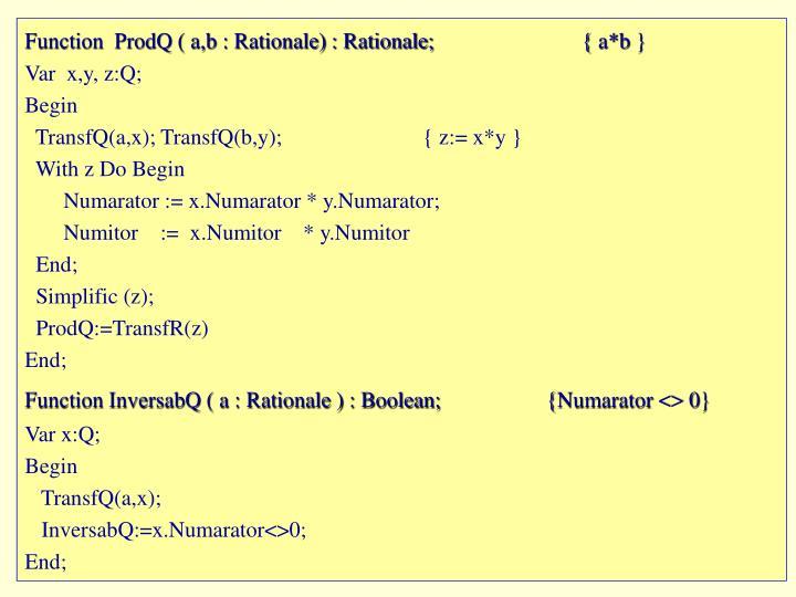 Function  ProdQ ( a,b : Rationale) : Rationale;{ a*b }