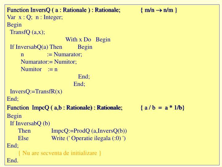 Function InversQ ( a : Rationale ) : Rationale;{ m/n