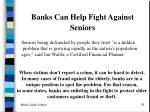 banks can help fight against seniors